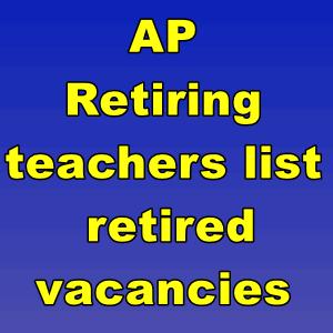 AP Retiring teachers list - retired vacancies